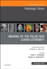 Imaging of the Pelvis and Lower Extremity, An Issue of Radiologic Clinics of North America - Book