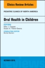 Oral Health in Children, An Issue of Pediatric Clinics of North America - Book