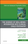 The Science of Well-Being: Integration into Clinical Child Psychiatry, An Issue of Child and Adolescent Psychiatric Clinics of North America - Book