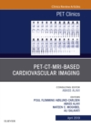 PET-CT-MRI based Cardiovascular Imaging, An Issue of PET Clinics, E-Book - eBook