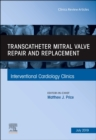 Transcatheter mitral valve repair and replacement, An Issue of Interventional Cardiology Clinics - Book