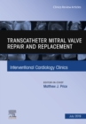 Transcatheter mitral valve repair and replacement, An Issue of Interventional Cardiology Clinics, Ebook - eBook