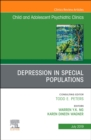 Depression in Special Populations, An Issue of Child and Adolescent Psychiatric Clinics of North America - Book