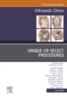 Unique or Select Procedures, An Issue of Orthopedic Clinics - eBook
