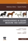 Controversies in Equine Medicine and Surgery, An Issue of Veterinary Clinics of North America: Equine Practice, Ebook - eBook