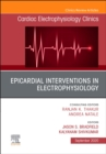Epicardial Interventions in Electrophysiology An Issue of Cardiac Electrophysiology Clinics - Book