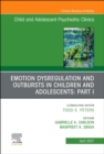 Emotion Dysregulation and Outbursts in Children and Adolescents: Part I, An Issue of ChildAnd Adolescent Psychiatric Clinics of North America : Volume 30-2 - Book