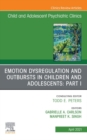 Emotion Dysregulation and Outbursts in Children and Adolescents: Part I, An Issue of ChildAnd Adolescent Psychiatric Clinics of North America, E-Book - eBook