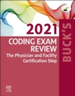 Buck's Coding Exam Review 2021 - E-Book : The Physician and Facility Certification Step - eBook