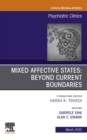 Mixed Affective States: Beyond Current Boundaries, An Issue of Psychiatric Clinics of North America, E-Book - eBook
