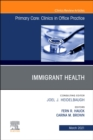 Immigrant Health, An Issue of Primary Care: Clinics in Office Practice : Volume 48-1 - Book