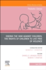 Ending the War against Children: The Rights of Children to Live Free of Violence, An Issue of Pediatric Clinics of North America : Volume 68-2 - Book