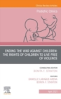 Ending the War against Children: The Rights of Children to Live Free of Violence, An Issue of Pediatric Clinics of North America, E-Book - eBook