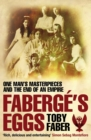 Faberge's Eggs : One Man's Masterpieces and the End of an Empire - Book
