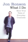 What I Do : More True Tales of Everyday Craziness - Book