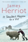 It Shouldn't Happen to a Vet : The Classic Memoir of a 1930s Vet - Book
