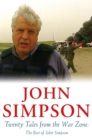 Twenty Tales from the War Zone : The Best of John Simpson - eBook