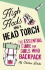 High Heels and a Head Torch : The Essential Guide For Girls Who Backpack - eBook