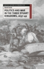 Politics and War in the Three Stuart Kingdoms, 1637-49 - Book
