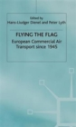 Flying the Flag : European Commercial Air Transport Since 1945 - Book