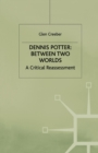 Dennis Potter: Between Two Worlds : A Critical Reassessment - Book