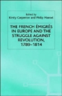 The French Emigres in Europe and the Struggle Against Revolution, 1789-1814 - Book