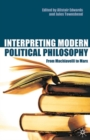 Interpreting Modern Political Philosophy : From Machiavelli to Marx - Book