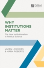 Why Institutions Matter : The New Institutionalism in Political Science - Book
