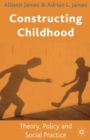 Constructing Childhood : Theory, Policy and Social Practice - Book