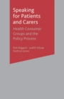 Speaking for Patients and Carers : Health Consumer Groups and the Policy Process - Book