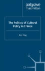 The Politics of Cultural Policy in France - eBook