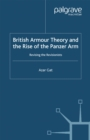 British Armour Theory and the Rise of the Panzer Arm : Revising the Revisionists - eBook