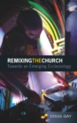 Remixing the Church : Towards an Emerging Ecclesiology - eBook