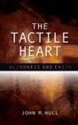 The Tactile Heart : Blindness and Faith - eBook