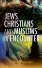 Jews, Christians and Muslims in Encounter - eBook