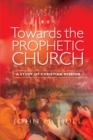Towards the Prophetic Church : A Study of Christian Mission - eBook