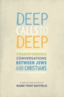 Deep Calls to Deep : Transforming Conversations between Jews and Christians - Book