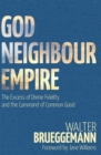 God, Neighbour, Empire : The Excess of Divine Fidelity and the Command of Common Good - Book