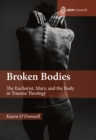 Broken Bodies : The Eucharist, Mary and the Body in Trauma Theology - Book
