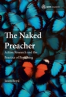 The Naked Preacher : Action Research and a Practice of Preaching - Book