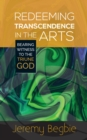 Redeeming Transcendence in the Arts : Bearing Witness to the Triune God - Book