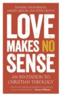 Love Makes No Sense : An Invitation to Christian Theology - Book