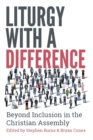 Liturgy with a Difference : Beyond Inclusion in the Christian Assembly - Book