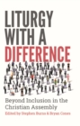 Liturgy with a Difference : Beyond Inclusion in the Christian Assembly - eBook