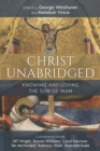 Christ Unabridged : Knowing and Loving the Son of Man - Book