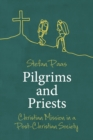 Pilgrims and Priests : Christian Mission in a Post-Christian Society - Book