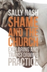 Shame and the Church : Exploring and Transforming Practice - Book