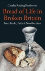 Bread of Life in Broken Britain : Foodbanks, Faith and Neoliberalism - eBook