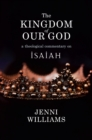 The Kingdom of our God : A Theological Commentary on Isaiah - eBook
