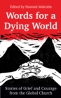 Words for a Dying World : Stories of Grief and Courage from the Global Church - eBook